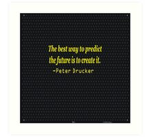 """""""The best way to predict the future is to create it."""" .......-Peter Drucker Art Print"""