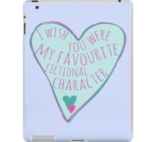 i wish you were my favourite fictional character iPad Case/Skin