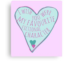 i wish you were my favourite fictional character Canvas Print