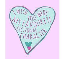 i wish you were my favourite fictional character Photographic Print