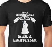 Never underestimate an old guy with a lightsaber Unisex T-Shirt