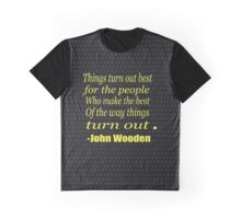 """Things turn out best for the people who make the best of the way things turn out.""..... -John Wooden Graphic T-Shirt"