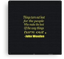 """""""Things turn out best for the people who make the best of the way things turn out.""""..... -John Wooden Canvas Print"""