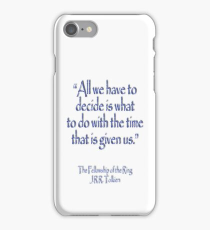 Tolkien, All we have to decide, The Fellowship of the Ring iPhone Case/Skin