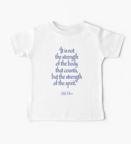 "Tolkien, ""It is not the strength of the body that counts, but the strength of the spirit."" Baby Tee"