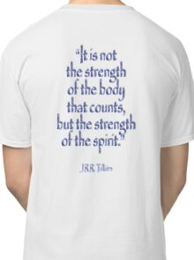 """Tolkien, """"It is not the strength of the body that counts, but the strength of the spirit."""" Classic T-Shirt"""