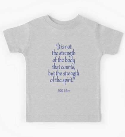 """Tolkien, """"It is not the strength of the body that counts, but the strength of the spirit."""" Kids Tee"""