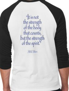 "Tolkien, ""It is not the strength of the body that counts, but the strength of the spirit."" Men's Baseball ¾ T-Shirt"