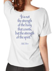 """Tolkien, """"It is not the strength of the body that counts, but the strength of the spirit."""" Women's Relaxed Fit T-Shirt"""
