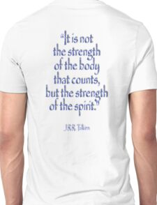 "Tolkien, ""It is not the strength of the body that counts, but the strength of the spirit."" Unisex T-Shirt"