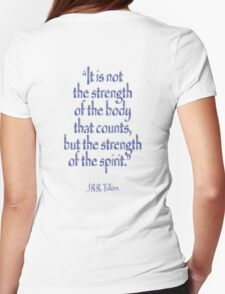 "Tolkien, ""It is not the strength of the body that counts, but the strength of the spirit."" Womens Fitted T-Shirt"