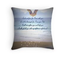 Do Not Fear for I am With You - Isaiah: 41 V 10 Throw Pillow