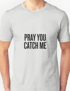 PRAY YOU CATCH ME  Unisex T-Shirt