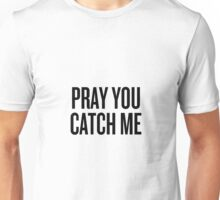 PRAY YOU CATCH ME  Unisex T-Shirt