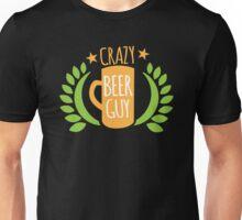 Crazy Beer Guy Unisex T-Shirt