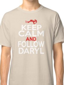 Keep Calm and Follow Daryl Classic T-Shirt