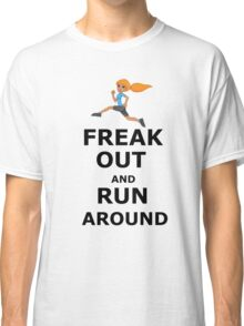 Freak out and Run around Classic T-Shirt