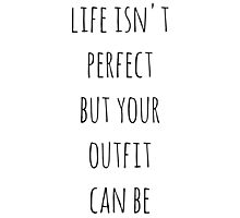 life isn't perfect but your outfit can be Photographic Print