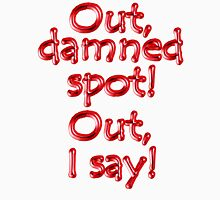 MACBETH, Shakespeare, Theater, Play, LADY MACBETH, Out, damned spot! out, I say! WHITE Unisex T-Shirt