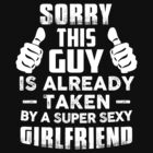 Sorry This Guy Is Already Taken By A Super Sexy Girlfriend by angelshirt