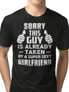 Sorry This Guy Is Already Taken By A Super Sexy Girlfriend Tri-blend T-Shirt
