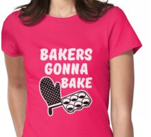 Bakers Gonna Bake funny saying Womens Fitted T-Shirt