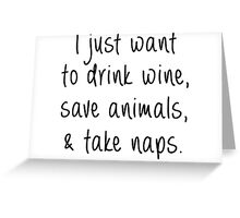 Drink Wine, Save Animals and Take Naps Greeting Card