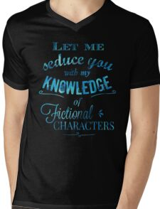 let me seduce you with my knowledge of FICTIONAL CHARACTERS Mens V-Neck T-Shirt