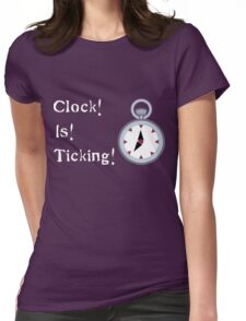 Clock! Is! Ticking! Womens Fitted T-Shirt