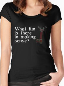 What Fun Is There In Making Sense? Women's Fitted Scoop T-Shirt
