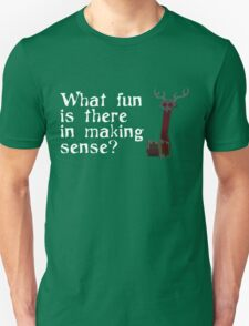 What Fun Is There In Making Sense? Unisex T-Shirt