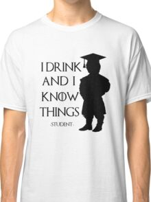 I drink and I know things - student Classic T-Shirt