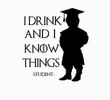 I drink and I know things - student Unisex T-Shirt