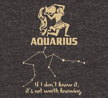 Aquarius Quotes - If I don't Know It It's Not Worth Knowing Unisex T-Shirt