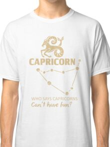Capricorn Quotes - Who Says Capricorn Can't Have Fun?! Classic T-Shirt