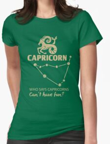 Capricorn Quotes - Who Says Capricorn Can't Have Fun?! Womens Fitted T-Shirt