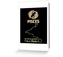 Pisces Quotes - I'm Not An Alcoholic I'm A Pisces Greeting Card