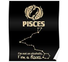 Pisces Quotes - I'm Not An Alcoholic I'm A Pisces Poster