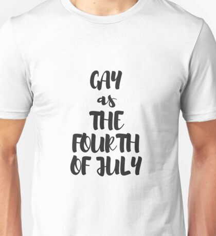 gay as the fourth of the july Unisex T-Shirt