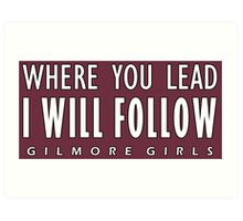 Gilmore Girls - Where You Lead I Will Follow Art Print