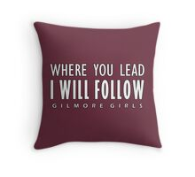Gilmore Girls - Where You Lead I Will Follow Throw Pillow