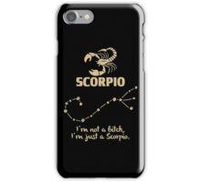 Scorpio Quotes - I'm Not A Bitch I'm Just A Scorpio iPhone Case/Skin