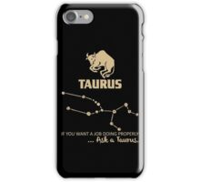 Taurus Quotes - If You Want A Job Doing Properly, Ask A Taurus iPhone Case/Skin