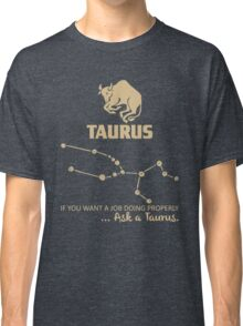 Taurus Quotes - If You Want A Job Doing Properly, Ask A Taurus Classic T-Shirt