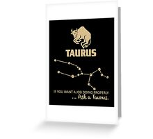 Taurus Quotes - If You Want A Job Doing Properly, Ask A Taurus Greeting Card