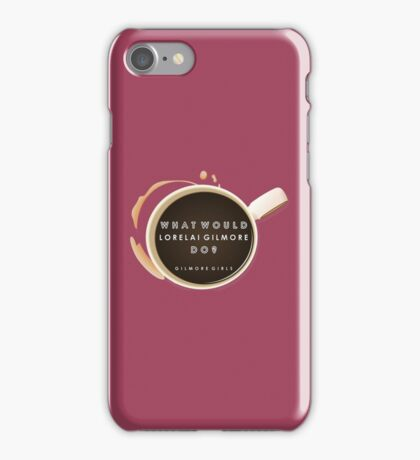 Gilmore Girls - What Would Lorelai Gilmore Do? iPhone Case/Skin