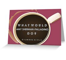 What Would Amy Sherman-Palladino Do? Greeting Card