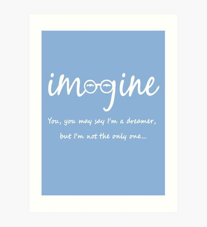 Imagine - John Lennon - You may say I'm a dreamer, but I'm not the only one... Art Print