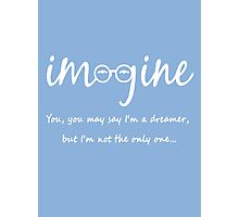 Imagine - John Lennon - You may say I'm a dreamer, but I'm not the only one... Photographic Print