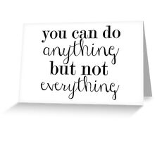 you can do anything but not everything Greeting Card